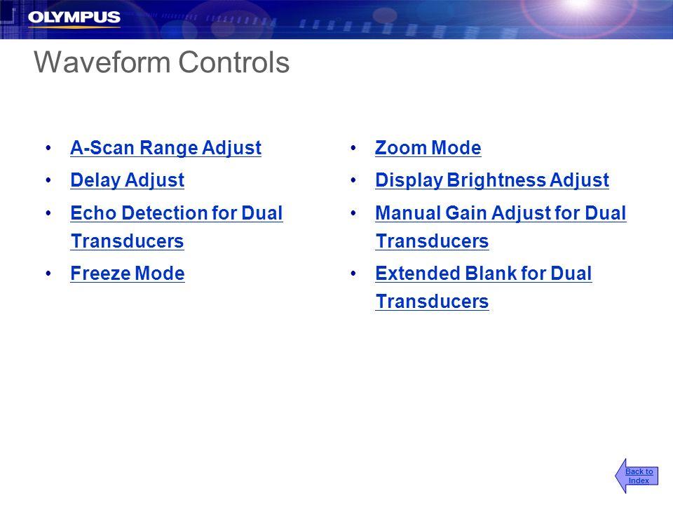 Waveform Controls A-Scan Range Adjust Delay Adjust Echo Detection for Dual TransducersEcho Detection for Dual Transducers Freeze Mode Zoom Mode Displa