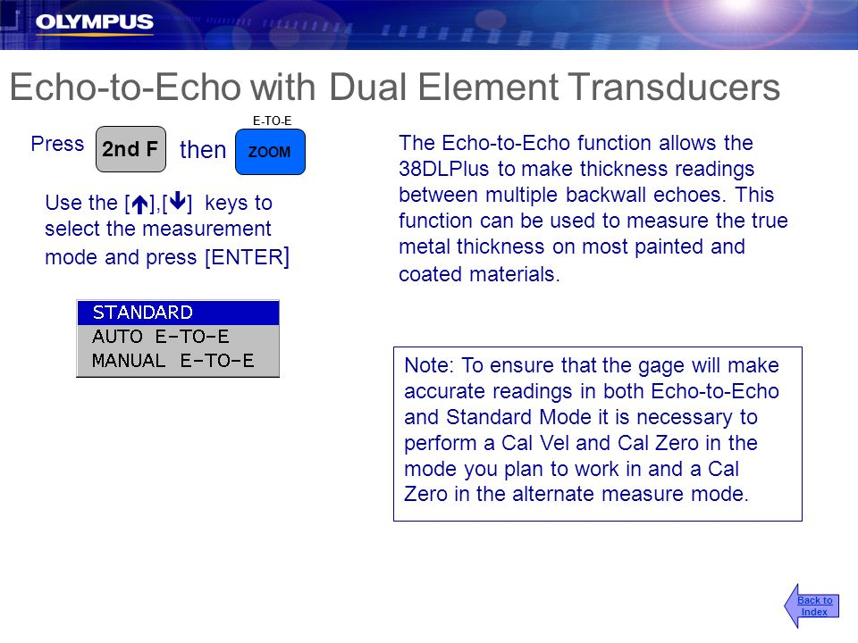 Echo-to-Echo with Dual Element Transducers Press then The Echo-to-Echo function allows the 38DLPlus to make thickness readings between multiple backwa