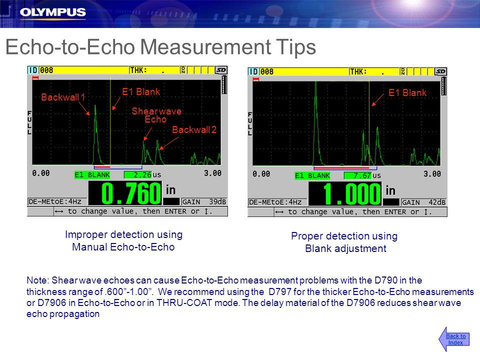 Echo-to-Echo Measurement Tips Backwall 1 Shear wave Echo Backwall 2 Improper detection using Manual Echo-to-Echo Proper detection using Blank adjustme
