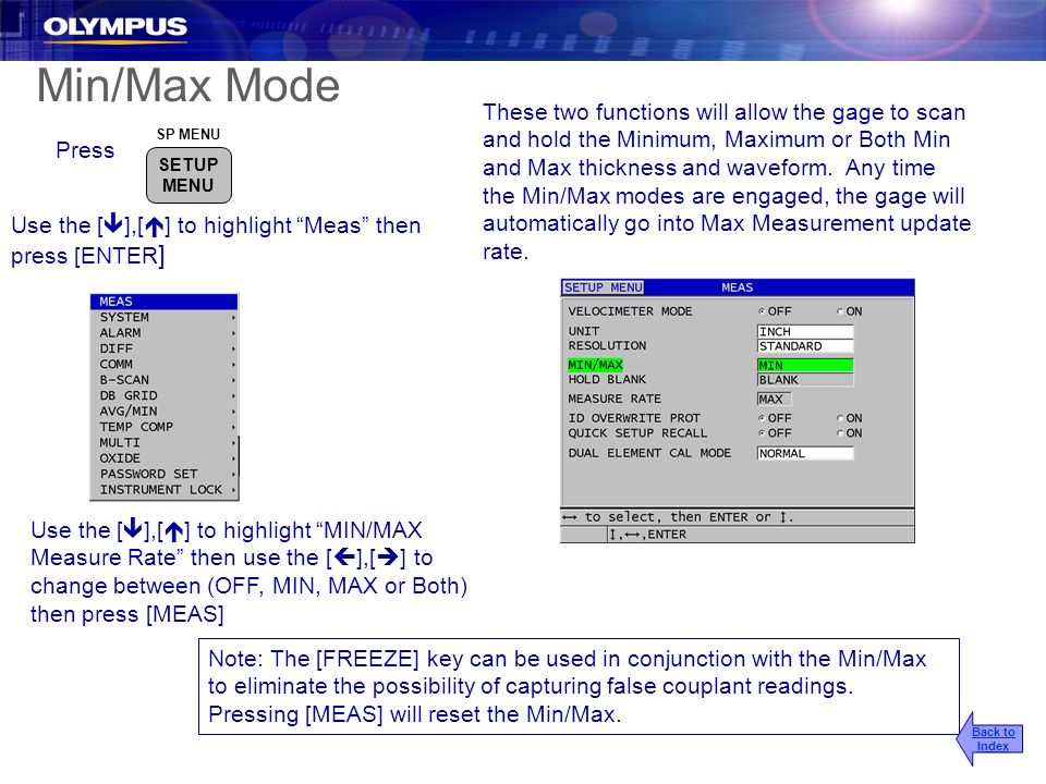 Min/Max Mode These two functions will allow the gage to scan and hold the Minimum, Maximum or Both Min and Max thickness and waveform. Any time the Mi