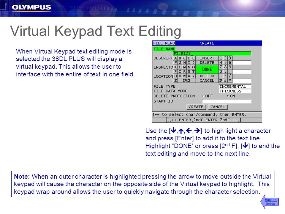 Virtual Keypad Text Editing When Virtual Keypad text editing mode is selected the 38DL PLUS will display a virtual keypad. This allows the user to int