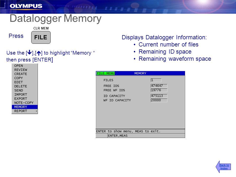 Datalogger Memory Press Displays Datalogger Information: Current number of files Remaining ID space Remaining waveform space Back to Index CLR MEM FIL