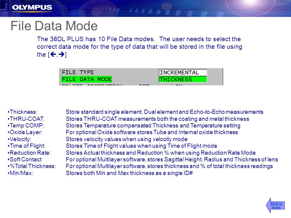 File Data Mode The 38DL PLUS has 10 File Data modes. The user needs to select the correct data mode for the type of data that will be stored in the fi