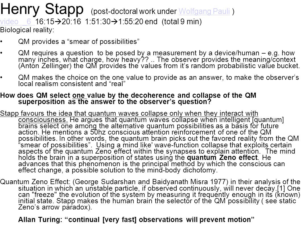 Henry Stapp (post-doctoral work under Wolfgang Pauli ) video _6 16:15 20:16 1:51:30 1:55:20 end (total 9 min)Wolfgang Pauli video _6 Biological realit
