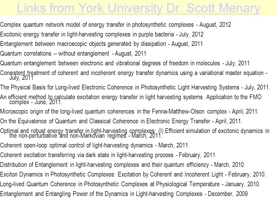 Links from York University Dr. Scott Menary Complex quantum network model of energy transfer in photosynthetic complexes - August, 2012 Excitonic ener