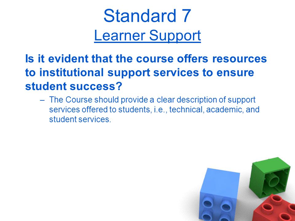 Standard 7 Learner Support Is it evident that the course offers resources to institutional support services to ensure student success.