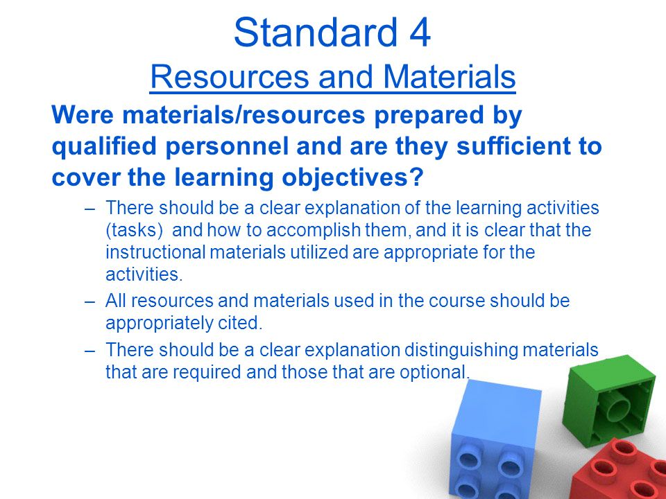 Standard 4 Resources and Materials Were materials/resources prepared by qualified personnel and are they sufficient to cover the learning objectives.