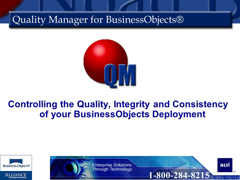 Quality Manager for BusinessObjects® Controlling the Quality, Integrity and Consistency of your BusinessObjects Deployment 1-800-284-8215
