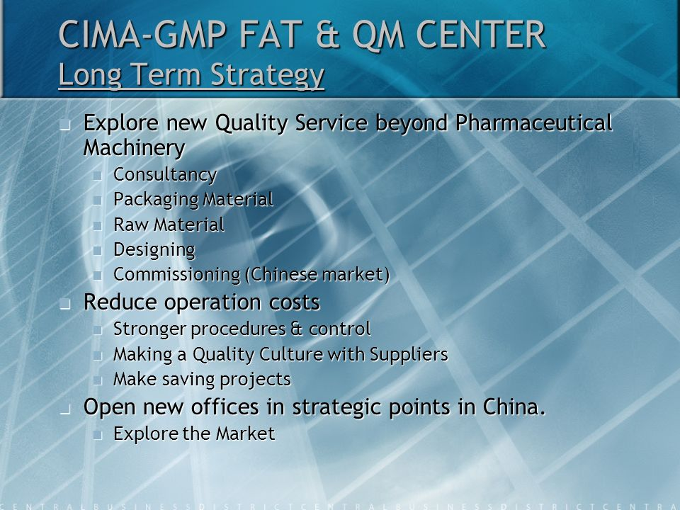 CIMA-GMP FAT & QM CENTER Long Term Strategy Explore new Quality Service beyond Pharmaceutical Machinery Explore new Quality Service beyond Pharmaceuti