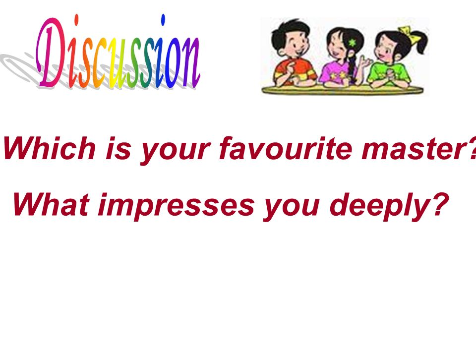 Which is your favourite master? What impresses you deeply?