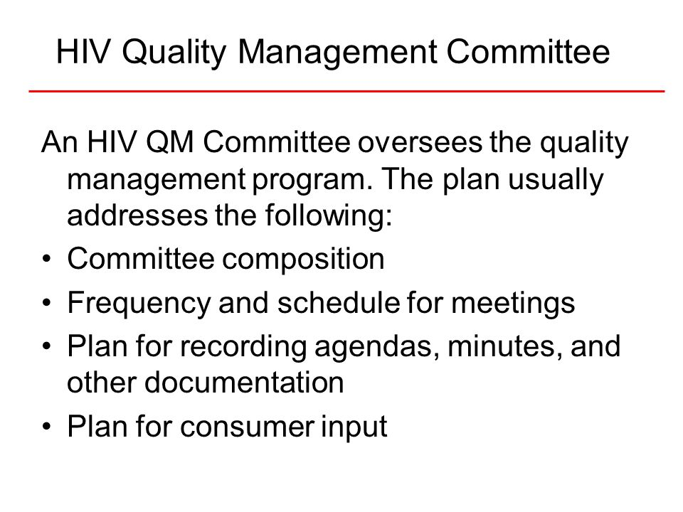 14National Quality Center (NQC) Description of QM Committee Responsibilities Selects an improvement process model such as HIVQUAL model and use of PDSAs Sets QI priorities Recommends new policies or changes in current policy to promote quality care Develops, monitors, and evaluates overall QM Program, QM Plan and Action Plan, and QI Projects.