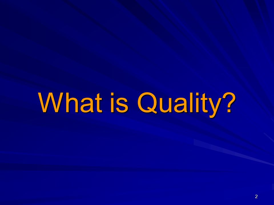 2 What is Quality?