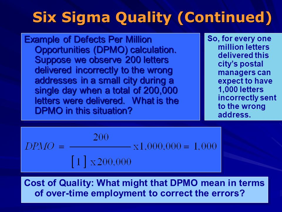 36 Six Sigma Quality (Continued) Example of Defects Per Million Opportunities (DPMO) calculation. Suppose we observe 200 letters delivered incorrectly