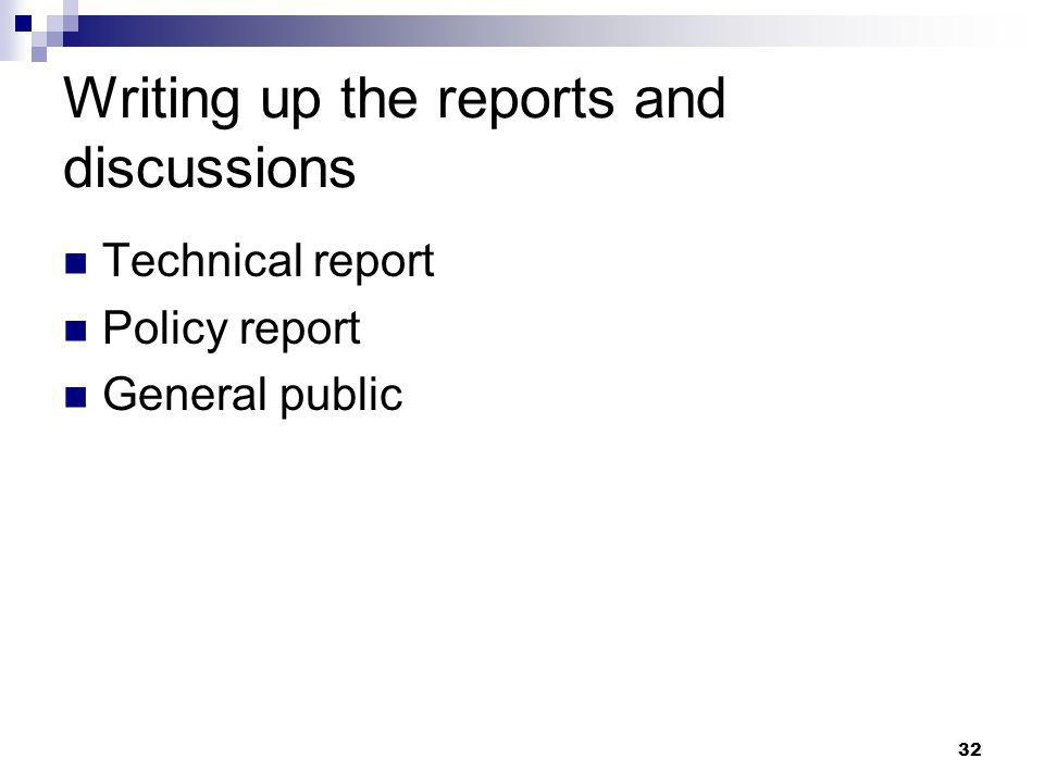 32 Writing up the reports and discussions Technical report Policy report General public