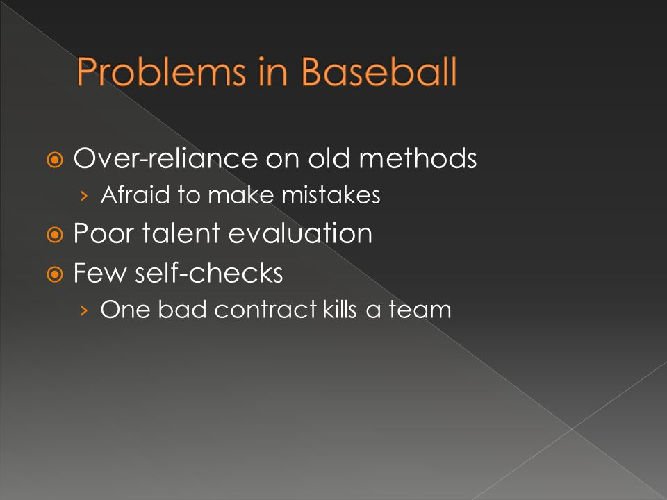 Over-reliance on old methods Afraid to make mistakes Poor talent evaluation Few self-checks One bad contract kills a team