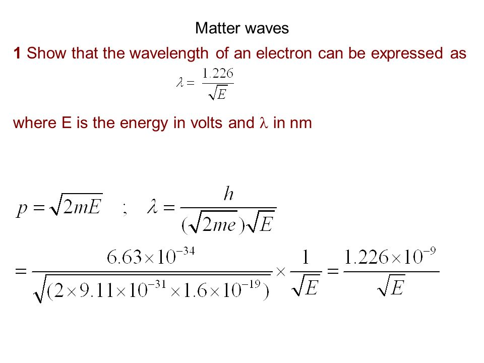 Matter waves 1 Show that the wavelength of an electron can be expressed as where E is the energy in volts and in nm