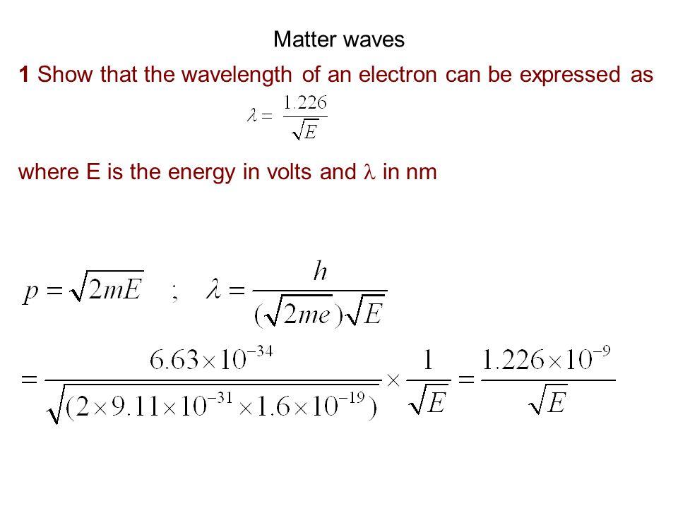 Wave packet 8 An electron has a de Broglie wavelength of 2.00pm.