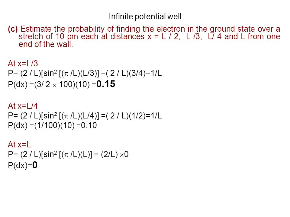 Infinite potential well (c) Estimate the probability of finding the electron in the ground state over a stretch of 10 pm each at distances x = L / 2,