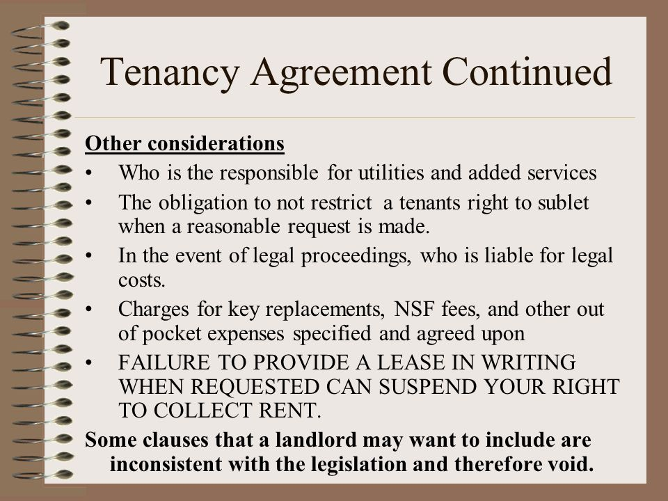 Tenancy Agreement Continued Other considerations Who is the responsible for utilities and added services The obligation to not restrict a tenants righ