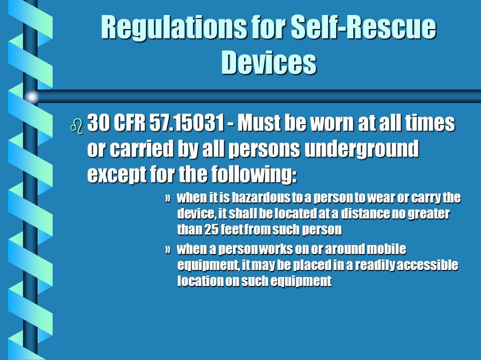 Regulations for Self-Rescue Devices b 30 CFR 57.15030 - a one hour self-rescue device approved by the Mine Safety and Health Administration shall be m