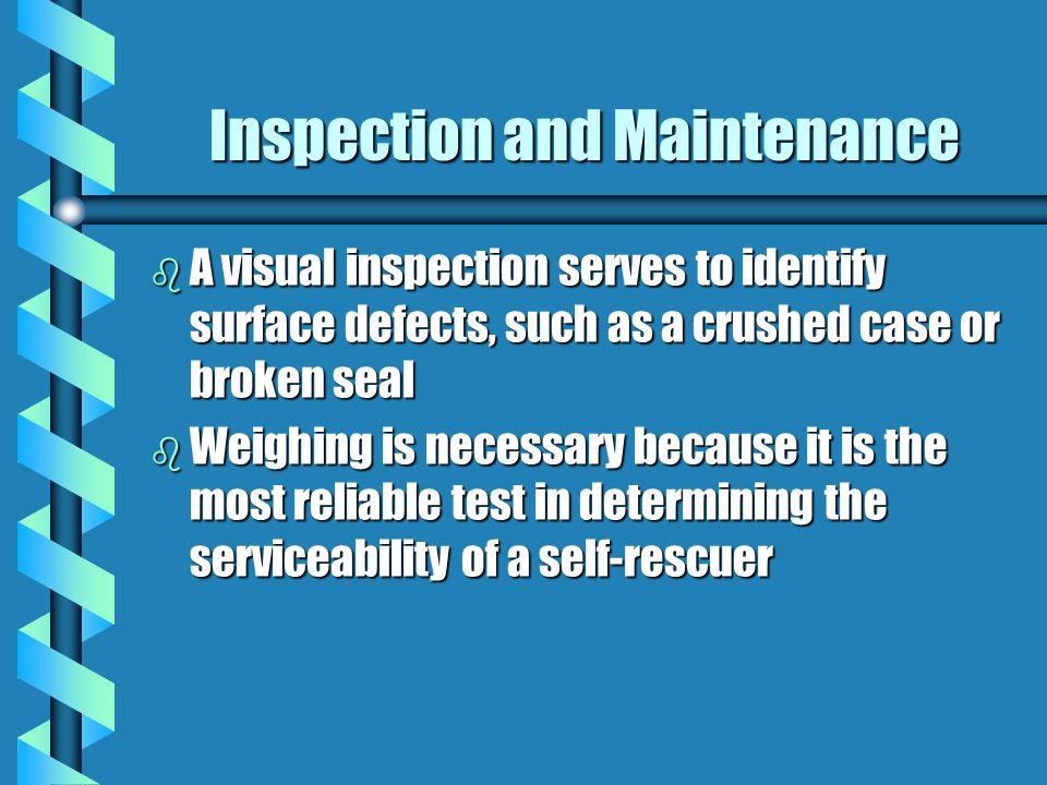 Inspection and Maintenance b The standard 30 CFR 57.15030 states an effective inspection program must be established by the operator and include both