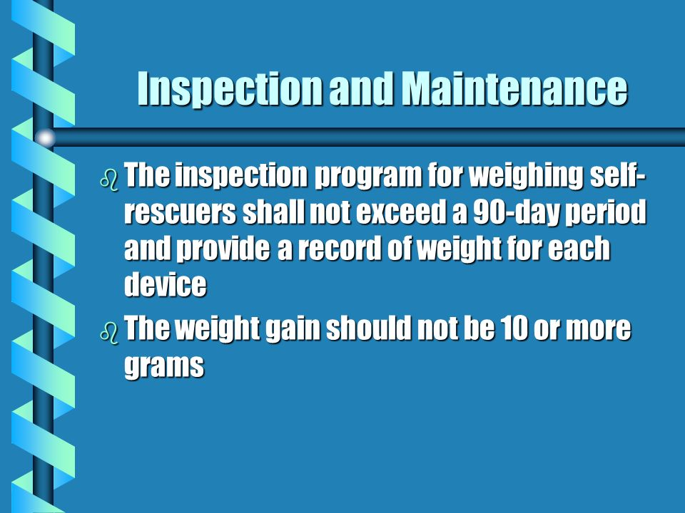 Inspection and Maintenance b A visual inspection serves to identify surface defects, such as a crushed case or broken seal b Weighing is necessary bec