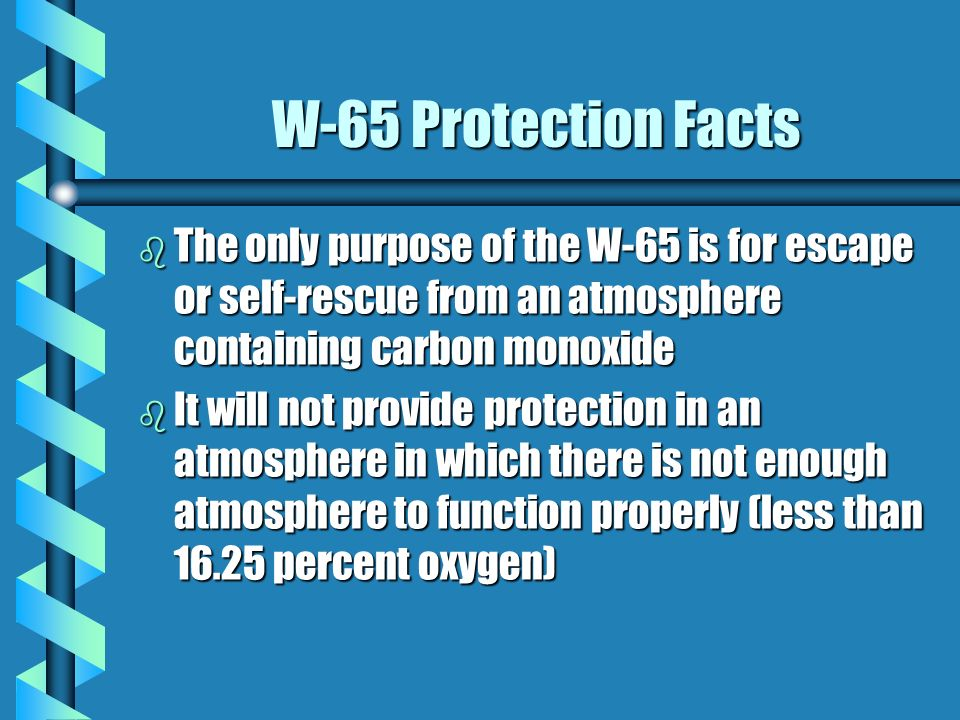 W-65 Protection Facts b Tests conducted by the Bureau of Mines state the W-65 provides adequate protection for 60 minutes in 1% concentration of carbo