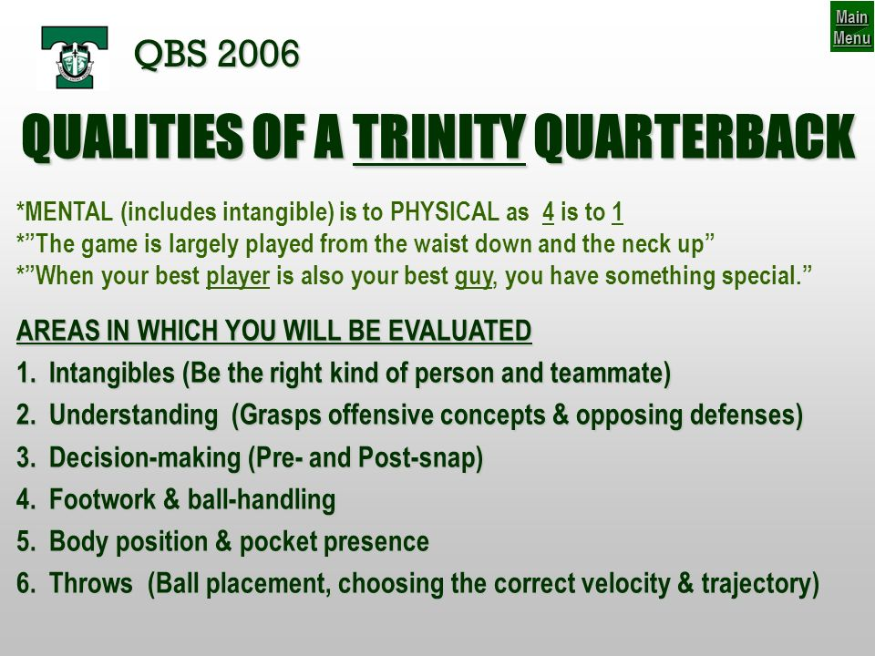 PASSING GAME: Post-snap decision terms Q Receiver:Receiver whose route should be open early & be available if protection breaks down *Examples: Arrow, Swing,, Flat, Orbit *Is NOT an answer to blitz or being outnumbered AN INDECISIVE QUARTERBACK IS A QUARTERBACK THAT WONT PLAY AT TRINITY.