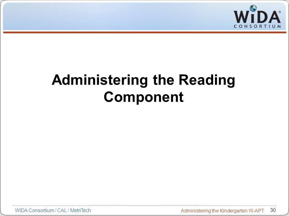 30 WIDA Consortium / CAL / MetriTech Administering the Kindergarten W-APT Administering the Reading Component