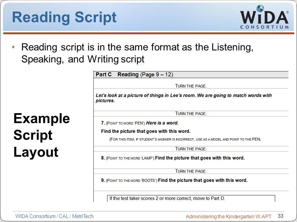 33 WIDA Consortium / CAL / MetriTech Administering the Kindergarten W-APT Reading Script Reading script is in the same format as the Listening, Speaki
