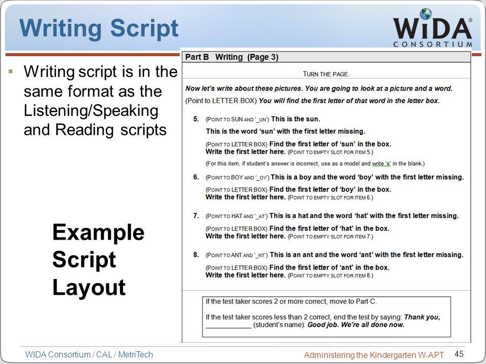 45 WIDA Consortium / CAL / MetriTech Administering the Kindergarten W-APT Writing Script Writing script is in the same format as the Listening/Speakin