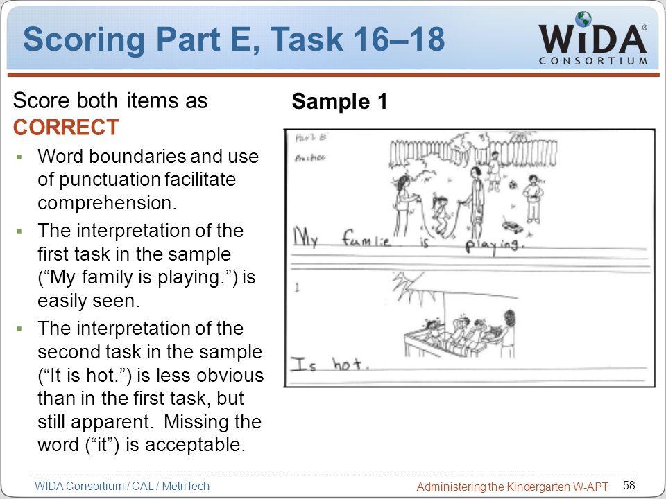 58 WIDA Consortium / CAL / MetriTech Administering the Kindergarten W-APT Score both items as CORRECT Word boundaries and use of punctuation facilitat