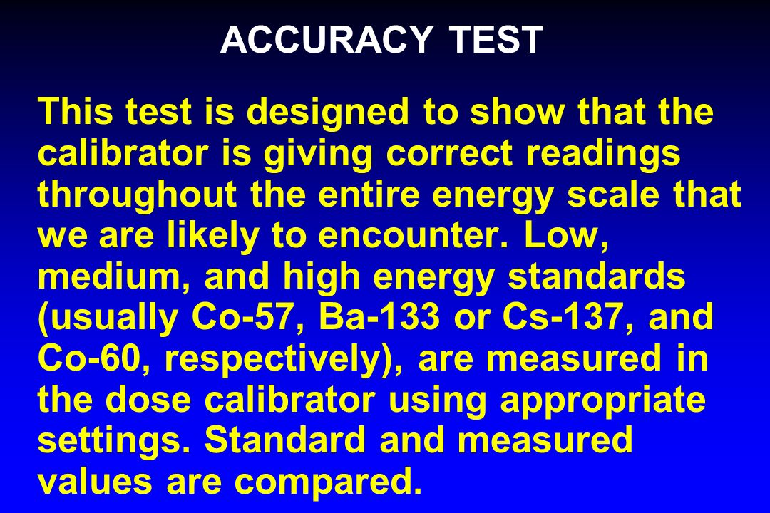 ACCURACY TEST This test is designed to show that the calibrator is giving correct readings throughout the entire energy scale that we are likely to en