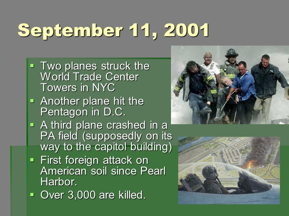 September 11, 2001 Two planes struck the World Trade Center Towers in NYC Two planes struck the World Trade Center Towers in NYC Another plane hit the