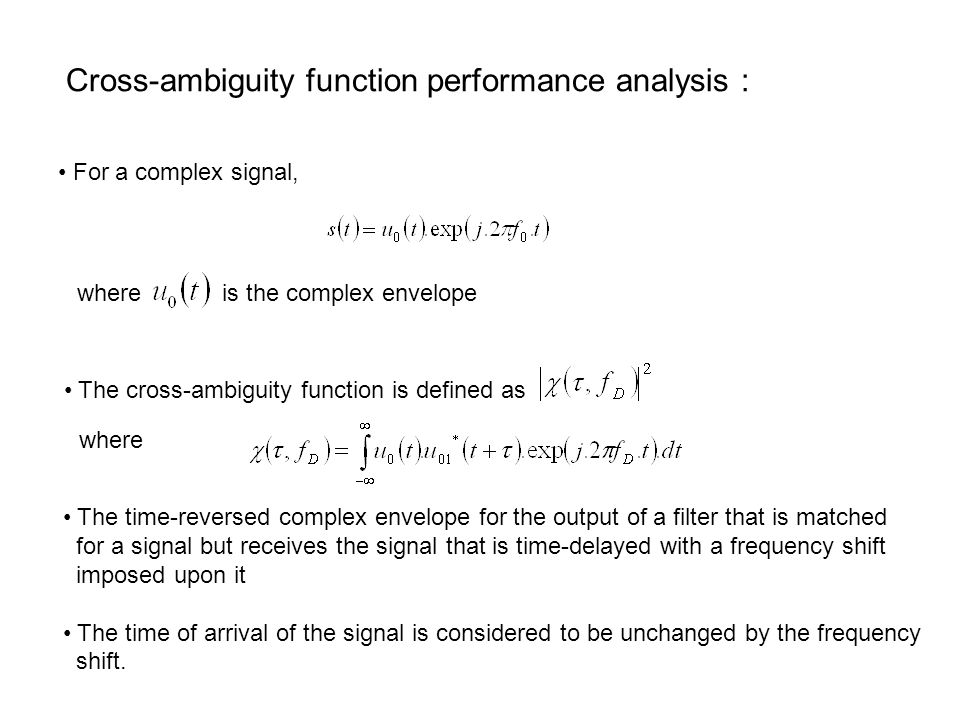 Cross-ambiguity function performance analysis : For a complex signal, where is the complex envelope The cross-ambiguity function is defined as where T