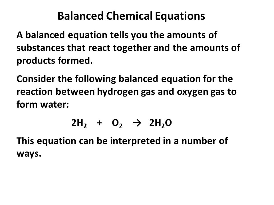 Balanced Chemical Equations A balanced equation tells you the amounts of substances that react together and the amounts of products formed. Consider t