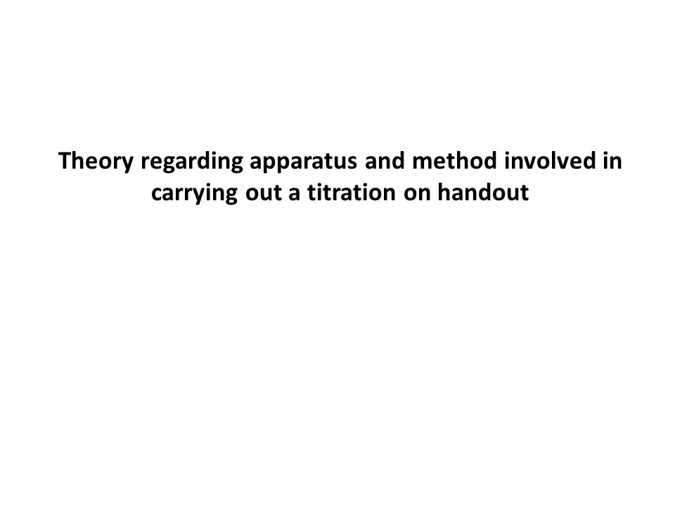 Theory regarding apparatus and method involved in carrying out a titration on handout