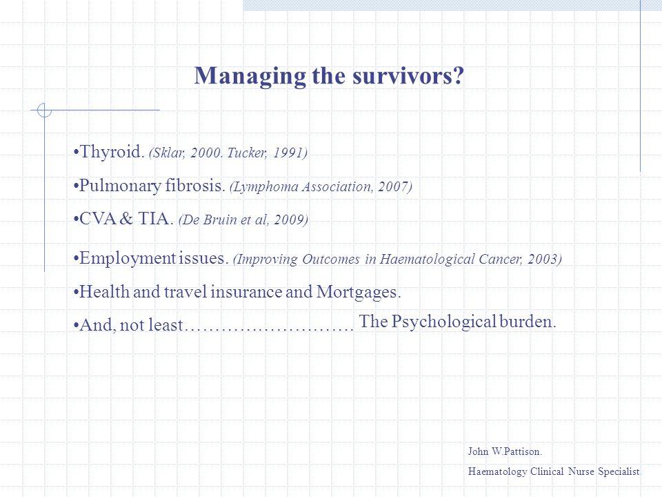 Thyroid. (Sklar, 2000. Tucker, 1991) Pulmonary fibrosis. (Lymphoma Association, 2007) CVA & TIA. (De Bruin et al, 2009) Employment issues. (Improving
