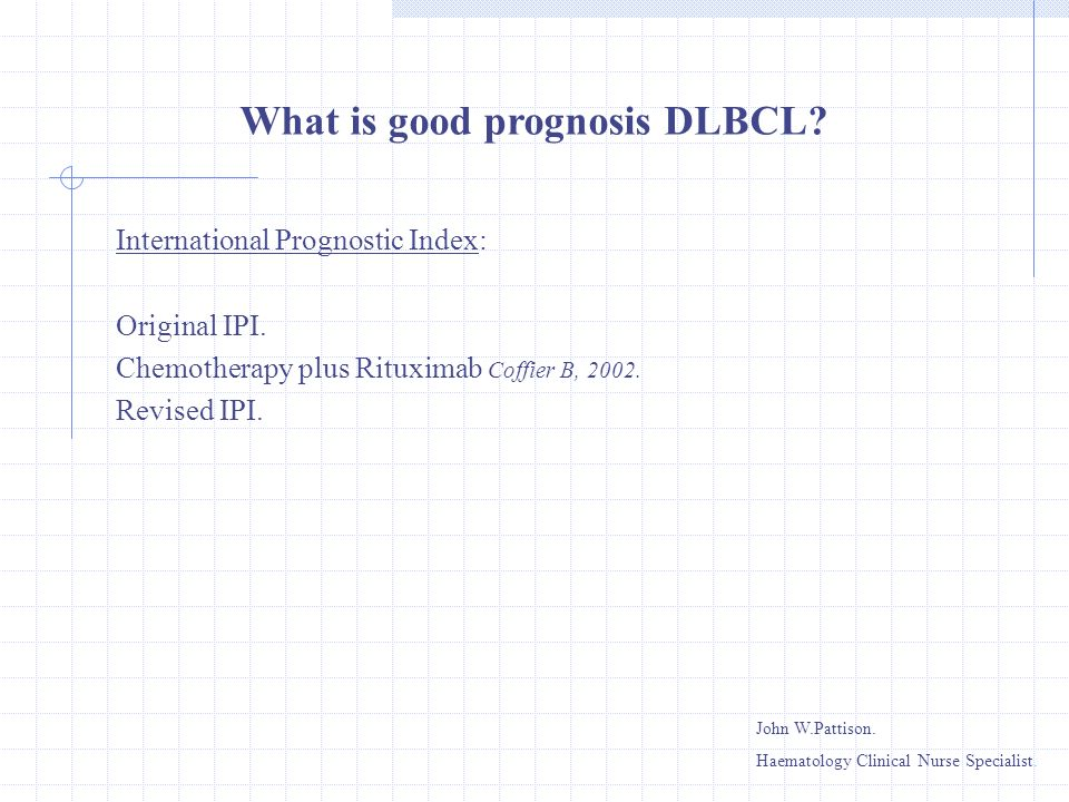 International Prognostic Index: Original IPI. Chemotherapy plus Rituximab Coffier B, 2002. Revised IPI. What is good prognosis DLBCL? John W.Pattison.