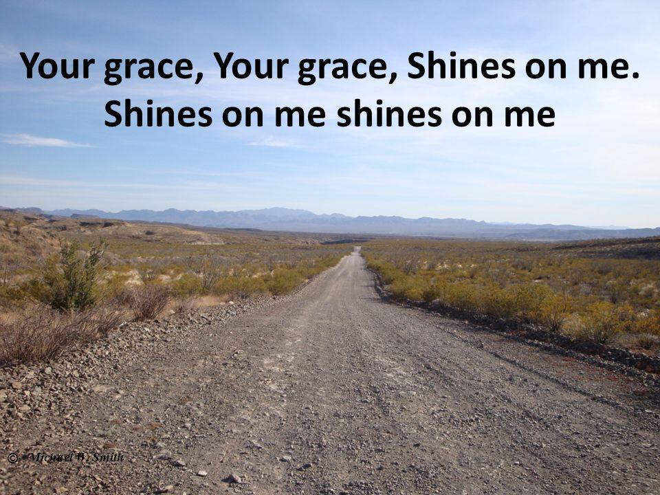 Your grace, Your grace, Shines on me. Shines on me shines on me © Michael W. Smith