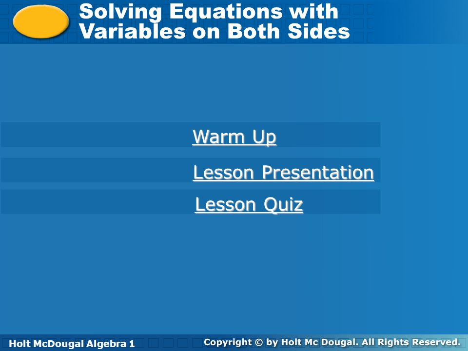 Holt McDougal Algebra 1 Solving Equations with Variables on Both Sides Solving Equations with Variables on Both Sides Holt Algebra 1 Warm Up Warm Up L