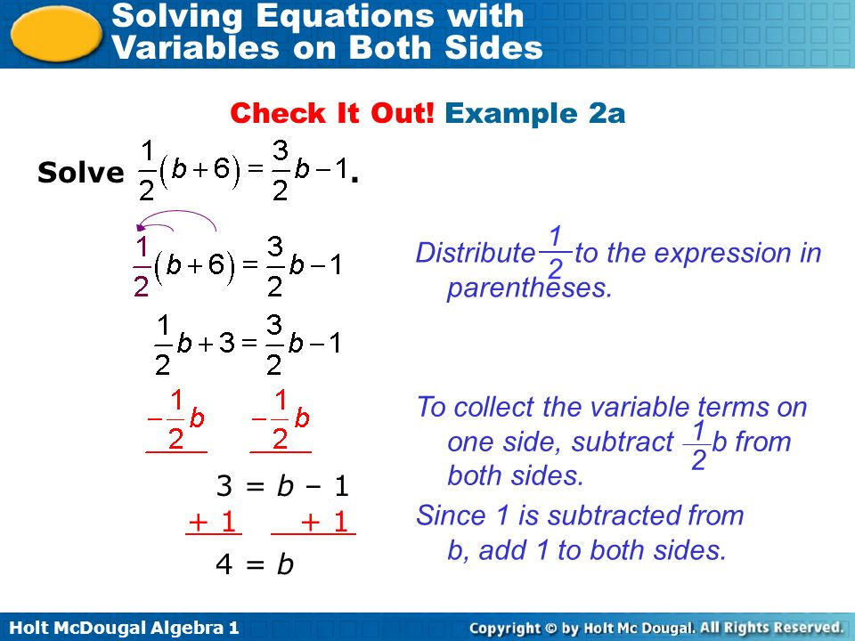 Holt McDougal Algebra 1 Solving Equations with Variables on Both Sides Solve. Check It Out! Example 2a Since 1 is subtracted from b, add 1 to both sid