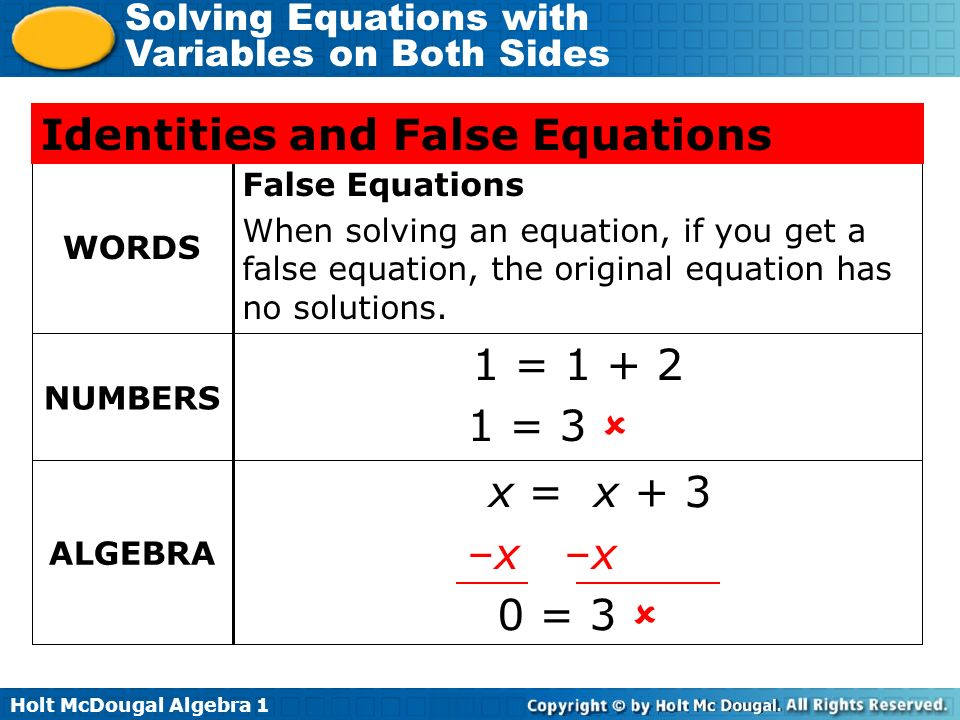 Holt McDougal Algebra 1 Solving Equations with Variables on Both Sides False Equations When solving an equation, if you get a false equation, the orig