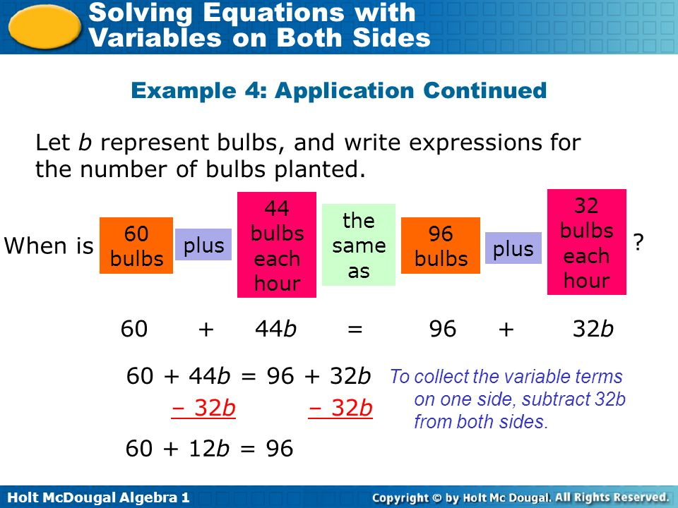 Holt McDougal Algebra 1 Solving Equations with Variables on Both Sides Example 4: Application Continued Let b represent bulbs, and write expressions f