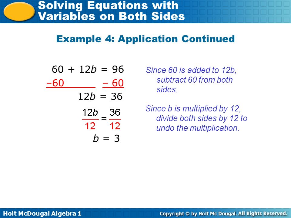 Holt McDougal Algebra 1 Solving Equations with Variables on Both Sides Example 4: Application Continued Since 60 is added to 12b, subtract 60 from bot