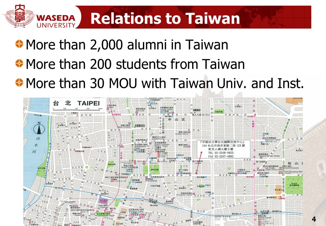 4 Relations to Taiwan More than 2,000 alumni in Taiwan More than 200 students from Taiwan More than 30 MOU with Taiwan Univ. and Inst.