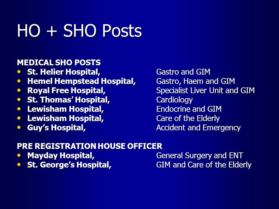 HO + SHO Posts MEDICAL SHO POSTS St. Helier Hospital, Gastro and GIM St. Helier Hospital, Gastro and GIM Hemel Hempstead Hospital, Gastro, Haem and GI