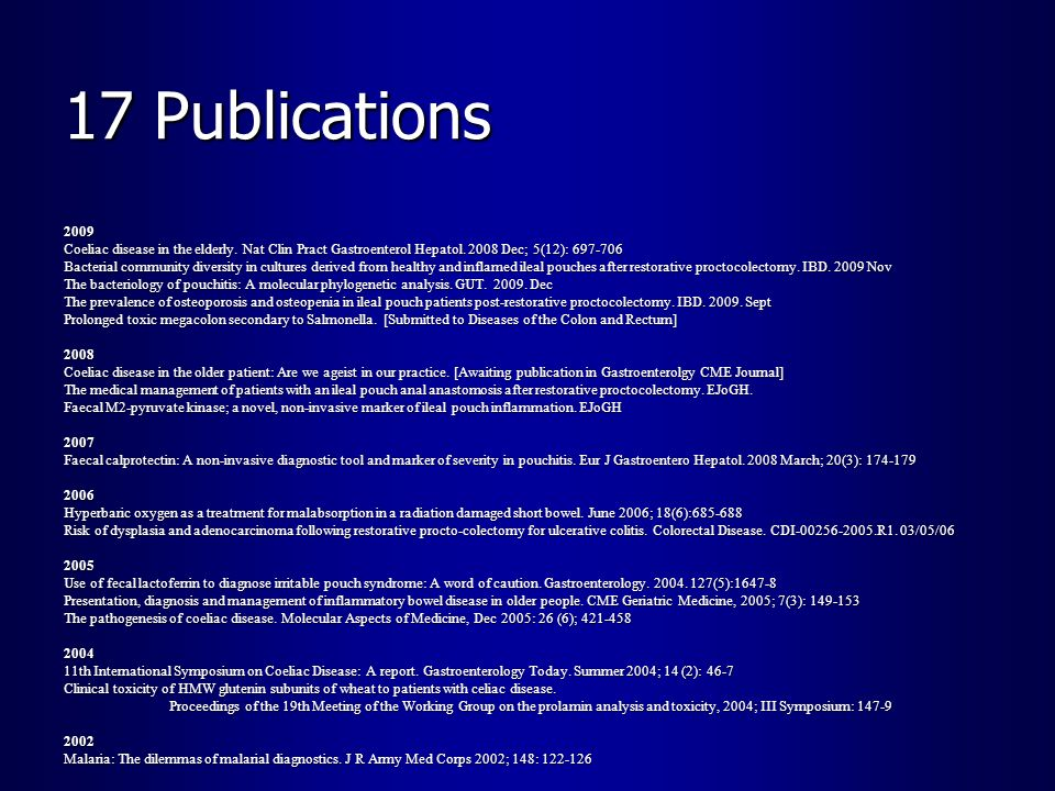 17 Publications 2009 Coeliac disease in the elderly. Nat Clin Pract Gastroenterol Hepatol. 2008 Dec; 5(12): 697-706 Bacterial community diversity in c