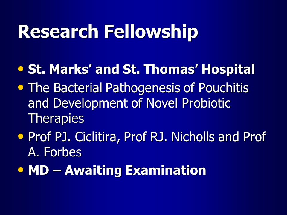 Research Fellowship St. Marks and St. Thomas Hospital St. Marks and St. Thomas Hospital The Bacterial Pathogenesis of Pouchitis and Development of Nov