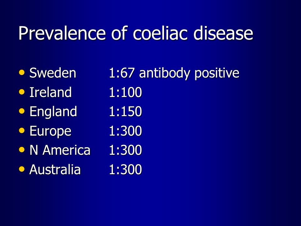 Prevalence of coeliac disease Sweden1:67 antibody positive Sweden1:67 antibody positive Ireland1:100 Ireland1:100 England 1:150 England 1:150 Europe 1